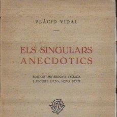 Libros antiguos: ELS SINGULARS ANECDÒTICS. EDITAT PER SEGONA VEGADA SEGUIT DE NOVA SERIE / P. VIDAL. DEDICAT X AUTOR . Lote 124043707