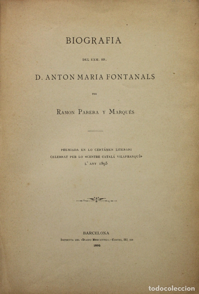 BIOGRAFIA DEL EXM. SR. D. ANTON MARIA FONTANALS. PREMIADA EN LO CERTÁMEN LITERARI CELEBRAT PER LO CE (Libros Antiguos, Raros y Curiosos - Biografías )