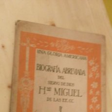 Libros antiguos: BIOGRAFIA ABREVIADA DEL SIERVO DE DIOS HERMANO MIGUEL DE LAS ESCUELAS CRISTIANAS-UNA GLORIA AMERICAN. Lote 127885655