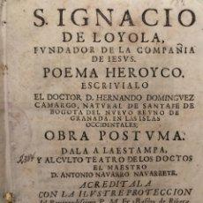 Libros antiguos: SAN IGNACIO DE LOYOLA FUNDADOR DE LA COMPAÑÍA DE JESÚS. POEMA HEROICO POR HERNANDO DOMINGUEZ CAMARGO. Lote 128971136