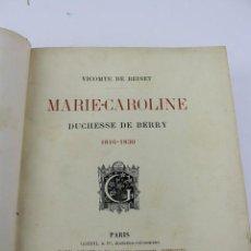 Libros antiguos: L-589. MARIE CAROLINE DUCHESSE DE BERRY 1816-1830. PAR LE VICOMTE DE REISET. ED. MANZI JOYANT. 1906.. Lote 132571622