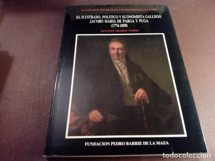 EL ILUSTRADO JACOBO MARÍA DE PARGA Y PUGA MEIJIDE PARDO FUNDACIÓN BARRIÉ (Libros Antiguos, Raros y Curiosos - Biografías )