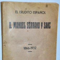 Libros antiguos: EL ERUDITO ESPAÑOL D. MANUEL SERRANO Y SANZ. 1866-1932. Lote 132743022