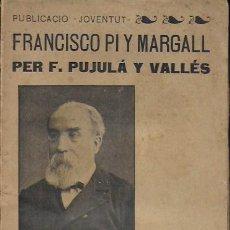 Libros antiguos: FRANCISCO PI Y MARGALL / F. PUJULÀ; PROL. J.M. VALLÈS Y RIBOT. BCN : JOVENTUT, 1902. 19X12CM. 71 P.. Lote 133257650