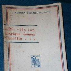 Libros antiguos: MI VIDA CON ENRIQUE GÓMEZ CARRILLO (1929). Lote 135468914