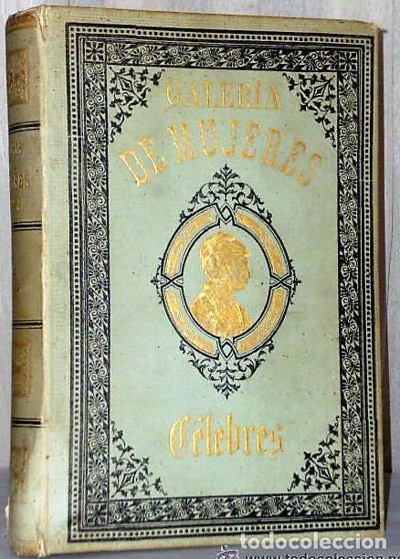 GALERÍA DE MUJERES CÉLEBRES. (Libros Antiguos, Raros y Curiosos - Biografías )