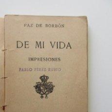 Libri antichi: INFANTA PAZ DE BORBÓN, DE MI VIDA, IMPRESIONES, MADRID 1909, MINIATURA, EJEMPLAR MUY RARO. Lote 139289470