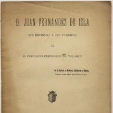 Libros antiguos: D. JUAN FERNÁNDEZ DE ISLA, SUS EMPRESAS Y SUS FÁBRICAS. - FERNÁNDEZ DE VELASCO, D. FERNANDO. . Lote 140017990