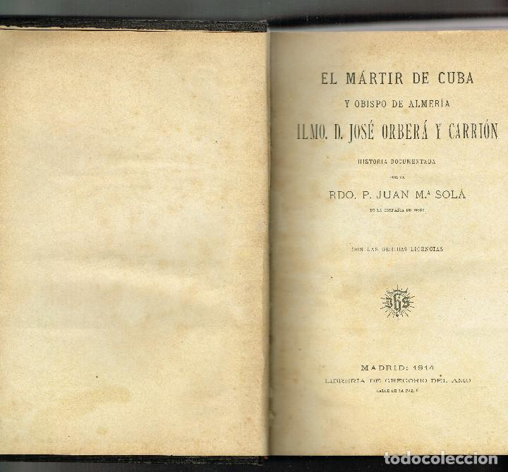 EL MÁRTIR DE CUBA Y OBISPO DE ALMERÍA JOSÉ ORBERÁ Y CARRIÓN JUAN Mº SOLÁ MADRID 1914 PRIMERA EDICIÓ (Libros Antiguos, Raros y Curiosos - Biografías )
