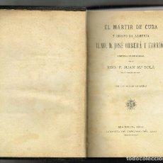 Libros antiguos: EL MÁRTIR DE CUBA Y OBISPO DE ALMERÍA JOSÉ ORBERÁ Y CARRIÓN JUAN Mº SOLÁ MADRID 1914 PRIMERA EDICIÓ. Lote 140171298
