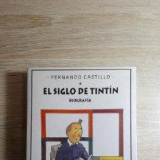 Libros antiguos: LIBRO EL SIGLO DE TINTÍN-BIOGRAFÍA DE FERNANDO CASTILLO-AÑO 2004.PRIMERA EDICIÓN.. Lote 140191174