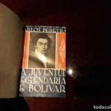Libros antiguos: LA JUVENTUD LEGENDARIA DE BOLIVAR - CARLOS PEREYRA. - 1932.. Lote 141295442