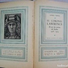 Libros antiguos: EL CORONEL LAWRENCE (1916-1919) - LOWELL THOMAS - JOAQUIN GIL, EDITOR 1936,. Lote 143467526