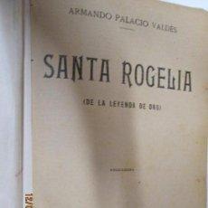 Libros antiguos: SANTA ROGELIA VALDES (DE LA LEYENDA DE ORO) - ARMANDO PALACIO VALDES - IMPRENTA HELENICA MADRID 192. Lote 143876190