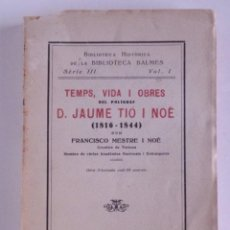 Libros antiguos: TEMPS, VIDA I OBRES DEL POLÍGRAF D. JAUME TIÓ I NOÉ (1816-1844) . Lote 145431322