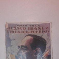 Livres anciens: BLASCO IBÁÑEZ , FUNDADOR DE PUEBLOS - JULIO COLA - EDICIONES AMBOS MUNDOS - MUY RARO. Lote 146768258