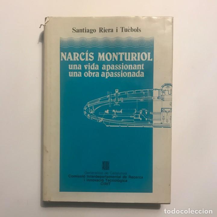 NARCÍS MONTURIOL UNA VIDA APASSIONANT SANTIAGO RIERA I TUÉBOLS (Libros Antiguos, Raros y Curiosos - Biografías )