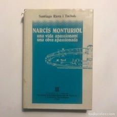 Libros antiguos: NARCÍS MONTURIOL UNA VIDA APASSIONANT SANTIAGO RIERA I TUÉBOLS. Lote 147036890