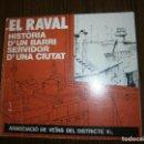 Libros antiguos: EL RAVAL HISTORIA D´UN BARRI SERVIDOR D´UNA CIUTAT ASSOCIACIO DE VEINS DEL DISTRICTE ANY 1980. Lote 147303986