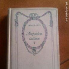 Libros antiguos: LIBRO DE ARTHUR-LEVY NAPOLEON INTIME DE 1893 EN FRANCES 550 PAGINAS. Lote 147689790
