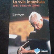 Libros antiguos: LA VIDA INMEDIATA 1981.DIARIO DE TRABAJO - RAIMON (PLATAFORMA TESTIMONIO). Lote 148090894