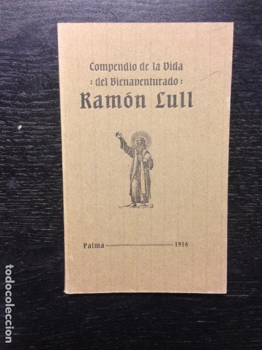COMPENDIO DE LA VIDA DEL BIENAVENTURADO RAMON LLULL, 1916 (Libros Antiguos, Raros y Curiosos - Biografías )