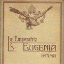Libros antiguos: LA EMPERATRIZ EUGENIA ÍNTIMA. JUAN B. ENSEÑAT.. Lote 151396090