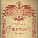 Libros antiguos: EL EMPERADOR GUILLERMO II ÍNTIMO. JUAN B. ENSEÑAT.. Lote 151396150