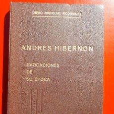 Libros antiguos: ANDRÉS HIBERNON, EVOCACIONES DE SU ÉPOCA - DIEGO RIQUELME RODRÍGUEZ - SUCESORES DE NOGUÉS 1962. Lote 151484170