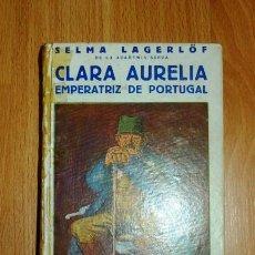 Libros antiguos: LAGERLÖF, SELMA. CLARA AURELIA : EMPERATRIZ DE PORTUGAL (COLECCIÓN CERVANTES ; 2). Lote 151957750