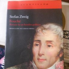 Libros antiguos: FOUCHÉ RETRATO DE UN HOMBRE POLÍTICO, STEFAN ZWEIG, EDITORIAL ACANTILADO. Lote 152273826