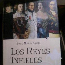 Libros antiguos: LOS REYES INFIELES, JOSÉ MARÍA SOLÉ, LA ESFERA DE LOS LIBROS. Lote 152275614