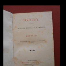 Libros antiguos: FORTUNY. NOTICIA BIOGRÁFICA CRÍTICA. JOSÉ IXART. Lote 152290462