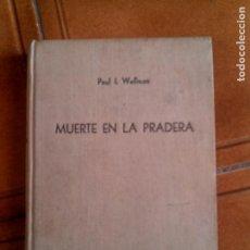 Libros antiguos: LIBRO DE PAUL L ,WELLMAN MUERTE EN LA PRADERA LUIS DE CARALT EDITOR. Lote 152335466