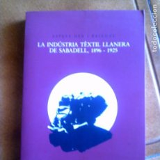 Libros antiguos: LIBRO LA INDUSTRIA TEXTIL LLANERA DE SABADELL 1896-1925 LIBRO DE ESTEVE DEU. Lote 152419014