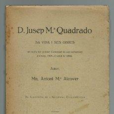 Libros antiguos: JOSEP Mª QUADRADO SA VIDA I SES OBRES, POR ANTONI MARÍA ALCOVER. AÑO 1919. (MENORCA2.7). Lote 153107626