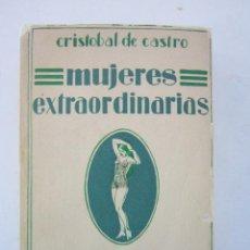 Libros antiguos: CRISTÓBAL DE CASTRO. MUJERES EXTRAORDINARIAS (CON RETRATOS): MUJERES DE LA HISTORIA. 1929. Lote 153193070
