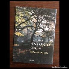 Libros antiguos: ANTONIO GALA. REFLEJOS DE UNA VIDA. BIOGRAFIA. POETA. 158 PAGS. 28 X 21 CM. TAPA DURA. NUEVO.. Lote 154618314