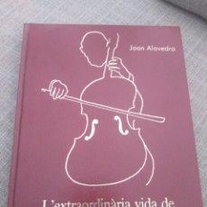 Libros antiguos: L'EXTRAORDINÀRIA VIDA DE PAU CASALS. JOAN ALAVEDRA. Lote 154635720