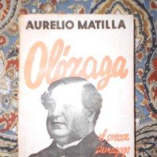 Libros antiguos: OLÓZAGA. EL PRECOZ DEMAGÓGO. AURELIO MATILLA 1933.. Lote 155215418