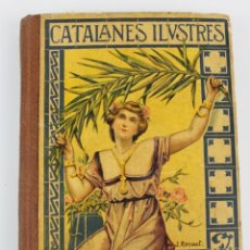 Libros antiguos: L-5318. CATALANES ILUSTRES. VARIOS AUTORES. ANTONIO J. BASTINOS, EDITOR. AÑO 1905. Lote 157008166