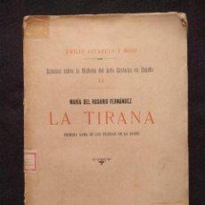 Libros antiguos: MARÍA DEL ROSARIO FERNÁNDEZ, LA TIRANA. PRIMERA DAMA DE LOS TEATROS (...) COTARELO Y MORI 1897 . Lote 158928030