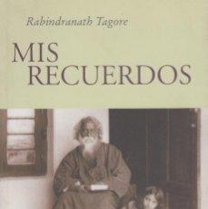 Libros antiguos: MIS RECUERDOS. RABINDRANATH TAGORE. TRADUCCIÓN DE ISABEL GARCÍA LÓPEZ (2008). Lote 160006606