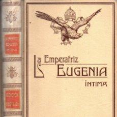 Libros antiguos: ENSEÑAT : LA EMPERATRIZ EUGENIA ÍNTIMA (MONTANER Y SIMÓN, 1909). Lote 218111156