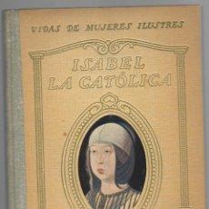 Libros antiguos: VIDAS DE MUJERES ILUSTRES. VIDA DE ISABEL LA CATÓLICA - LUYS SANTA MARINA (1931). Lote 169171500