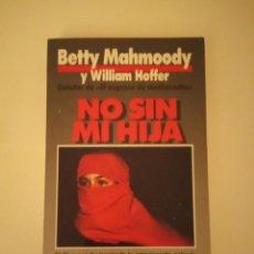 Libros antiguos: NO SIN MI HIJA DE BETTY MAHMOODY Y WILLIAM HOFFER. Lote 171713607