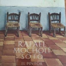 Libros antiguos: RAFAEL MOCHOLI SOTO EL PINTOR Y SU OBRA FIRMADO POR EL AUTOR. Lote 171754977