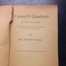 Libros antiguos: D. JUSEP M. QUADRADO, SA VIDA I SES OBRES, ALCOVER, MN. ANTONI MARIA, 1919. Lote 172171867
