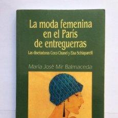 Libros antiguos: LA MODA FEMENINA EN EL PARIS DE ENTREGUERRAS. LAS DISEÑADORAS COCO CHANEL Y SCHIAPARELLI. . Lote 172409380