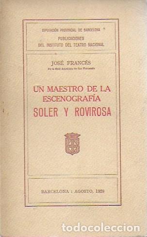 UN MAESTRO DE LA ESCENOGRAFÍA SOLER Y ROVIROSA / J. FRANCÉS. BCN : DIPUTACIÓN, 1928. 17X11CM. 70 P. (Libros Antiguos, Raros y Curiosos - Biografías )